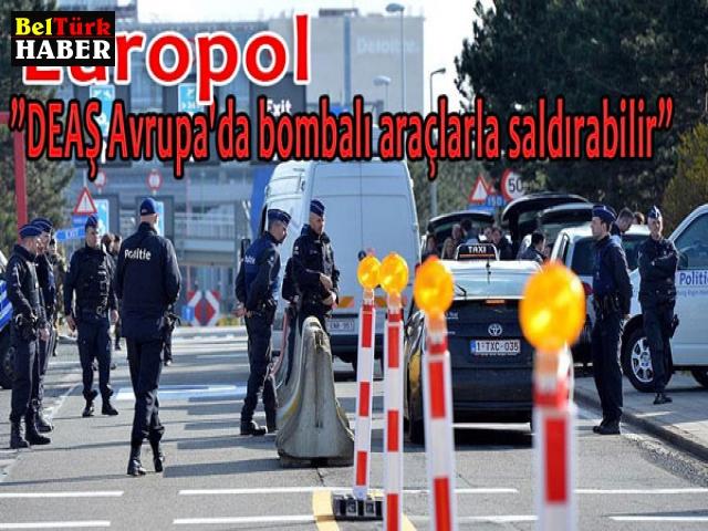 EUROPOL: DEAŞ Avrupa'da bombalı araçlarla saldırabilir