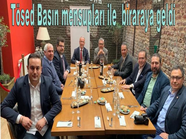 Tösed Basın mensupları ile öğle yemeğinde biraraya geldi
