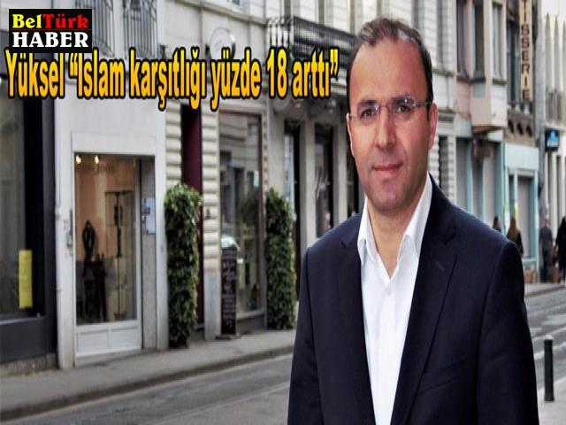 """Yüksel """"İslam karşıtlığı yüzde 18 arttı"""""""