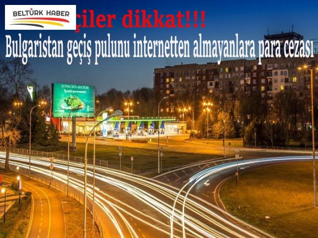 Bulgaristan vinyetini internetten almayana para cezası