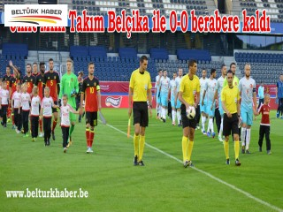 Ümit Milli Takım Belçika ile 0-0 berabere kaldı