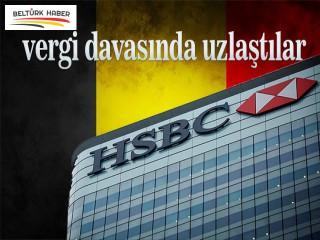 HSBC ve Belçika vergi davasında uzlaştı