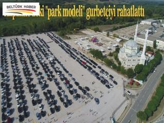 """Kapıkule'deki """"park modeli"""" gurbetçiyi rahatlattı"""