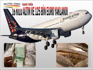 HAVAALANINDA 16 KİLO ALTIN VE 125 BİN EURO YAKALANDI
