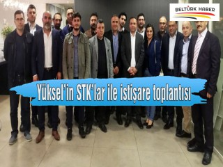 YÜKSEL'İN STK'LAR İLE İSTİŞARE TOPLANTISI